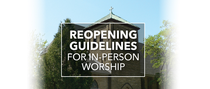 Reopening Guidelines for In-Person Worship