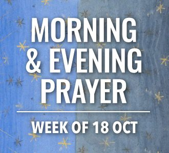 Morning & Evening Prayer for the week of 18 October