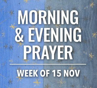 Morning and Evening Prayer for the week of 15 November