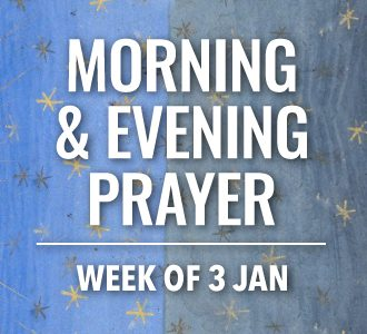 Morning & Evening Prayer for the Week of 3 January