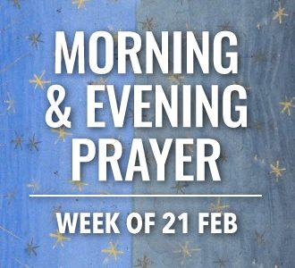 Morning & Evening Prayer for the Week of 21 February