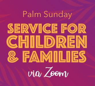 Palm Sunday Children & Families Service