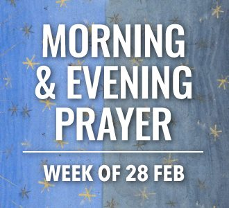 Morning & Evening Prayer for the Week of 28 February