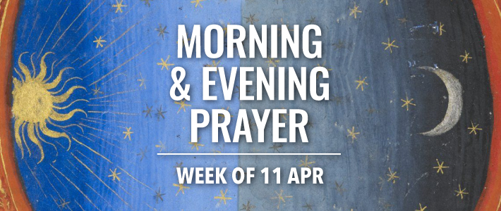 Morning and Evening Prayer for the week of 11 April