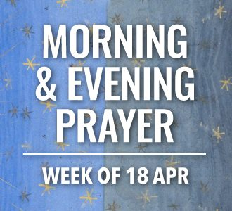 Morning and Evening Prayer for 18 April