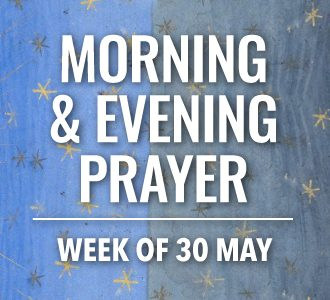 Morning and Evening Prayer for the week of 30 May