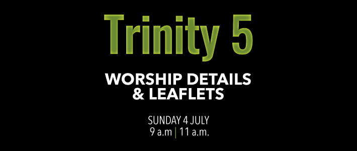 Worship details for Trinity 5