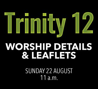 Worship details for Trinity 12