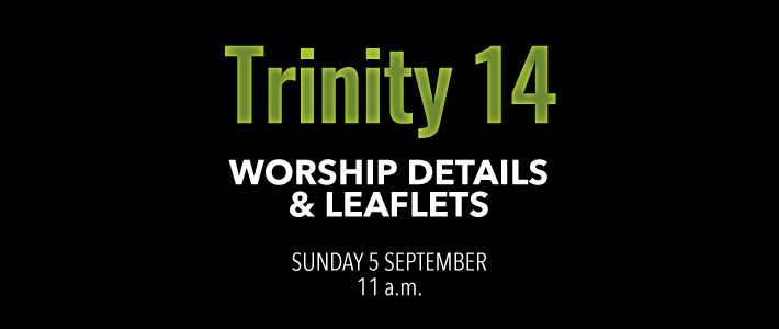 Worship details for Trinity 14