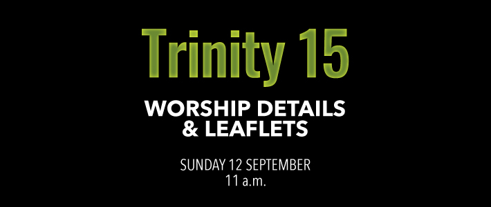 Worship details for Trinity 15