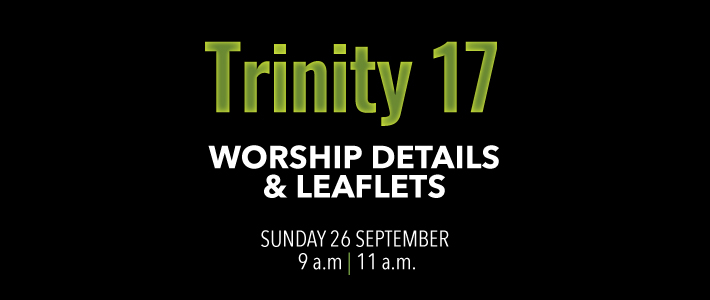 Worship details for Trinity 17