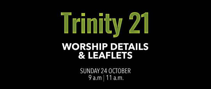 Worship details for Trinity 21
